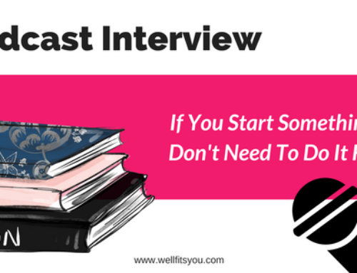 Podcast Interview: If You Start Something, You Don't Need To Do It Forever