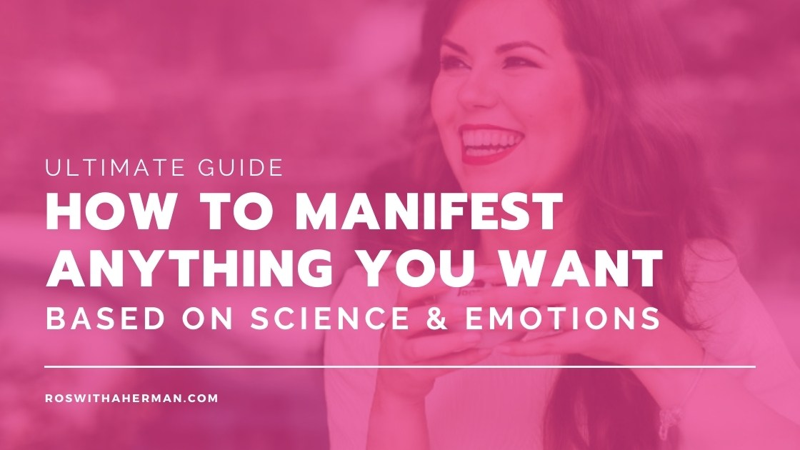 How to manifest anything you want based on science and emotions