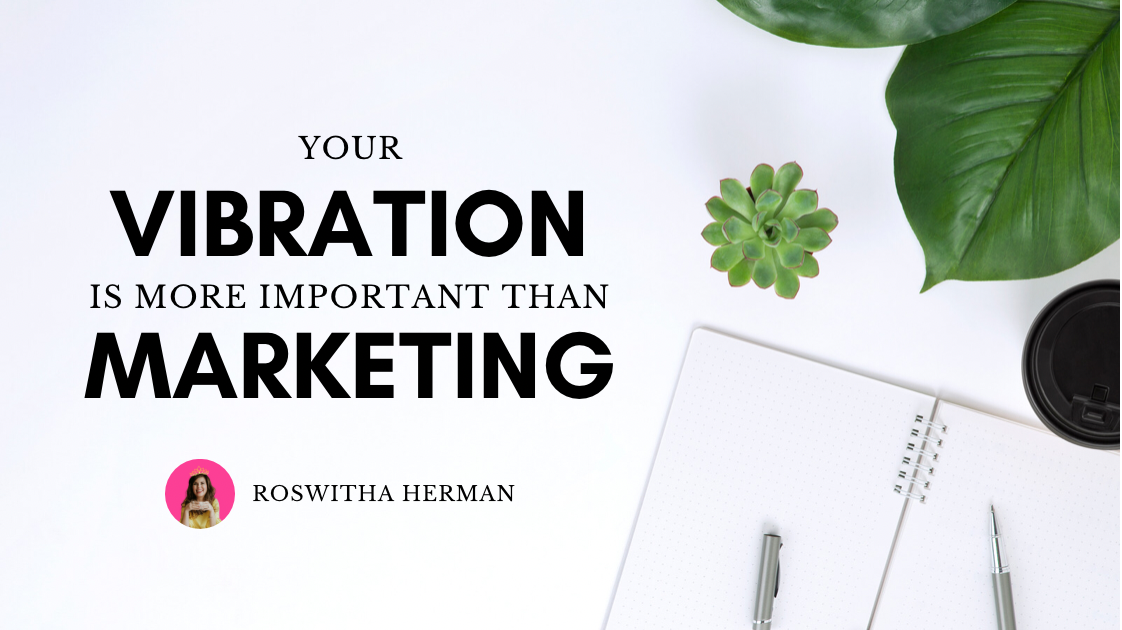 Your vibration is more important than marketing by Roswitha Herman